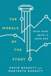 The Morals of the Story: Good News About a Good God - eBook