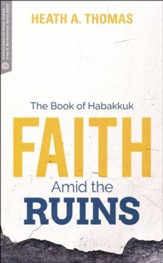 Faith Amid the Ruins: The Book of Habakkuk