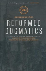 Reformed Dogmatics: Ecclesiology, the Means of Grace, Eschatology Volume 5