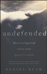 Undefended : Discovering God When Your Guard is Down