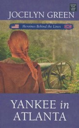 Yankee in Atlanta: Heroines Behind the Lines, Large Print