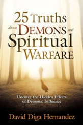 25 Truths About Demons and Spiritual Warfare: Uncover the Hidden Effects of Demonic Influence