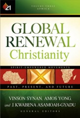 Global Renewal Christianity: Spirit-Empowered Movements: Past, Present and Future