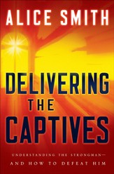 Delivering the Captives: Overcoming the Strongman and Finding Victory in Christ - eBook