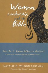 Women, Leadership, and the Bible: How Do I Know What to Believe -  A Practical Guide to Biblical Interpretation