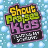 Shout Praises Kids: Trading My Sorrows CD