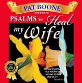 Pat Boone Presents Psalms to Heal my Wife