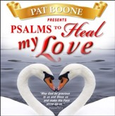 Pat Boone Presents Psalms to Heal my Love