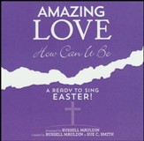 Amazing Love How Can It Be: A Ready to Sing Easter (Listening CD)