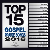 Top 15 Gospel Praise Songs, 2016 Edition