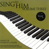 Sing to Him, Volume Three: 15 Songs of Worship and Praise (Split track)