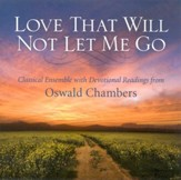 Love That Will Not Let Me Go: Classical Ensemble with Devotional Readings from Oswald Chambers