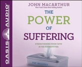 The Power of Suffering: Strengthening Your Faith in the Refiner's Fire - Unabridged Audiobook [Download]