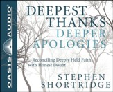 Deepest Thanks, Deeper Apologies: Reconciling Deeply Held Faith with Honest Doubt - Unabridged Audiobook [Download]