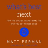 What's Best Next: How the Gospel Transforms the Way You Get Things Done Audiobook [Download]