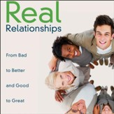 Real Relationships: From Bad to Better and Good to Great Audiobook [Download]