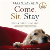 Come, Sit, Stay: An Invitation to Deeper Life in Christ - Unabridged Audiobook [Download]