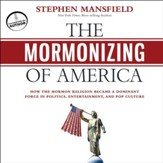 The Mormonizing of America: How a Fringe Cult Emerged as a Dominant Force in American Politics, Entertainment, and Pop Culture - Unabridged Audiobook [Download]