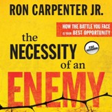 The Necessity of an Enemy: How the Battle You Face Is Your Best Opportunity - Unabridged Audiobook [Download]