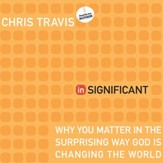 inSignificant: Why You Matter in the Surprising Way God Is Changing the World - Unabridged Audiobook [Download]