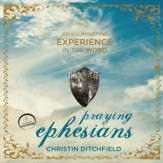 Praying Ephesians: A Transforming 90-Day Experience - Unabridged Audiobook [Download]