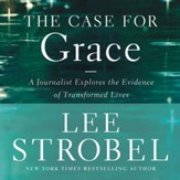 The Case for Grace: A Journalist Explores the Evidence of Transformed Lives Audiobook [Download]