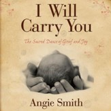 I Will Carry You: The Sacred Dance of Grief and Joy - Unabridged Audiobook [Download]