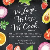 We Laugh, We Cry, We Cook: A Bacon Lovin' Mama and a Vegan Eatin' Daughter Dish about the Differences that Test Them and the Love that Binds Them Audiobook [Download]