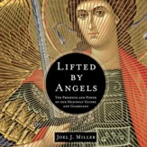 Lifted by Angels: The Presence and Power of Our Heavenly Guides and Guardians - Unabridged Audiobook [Download]