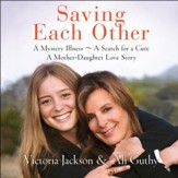 Saving Each Other: A Mother-Daughter Love Story - Unabridged Audiobook [Download]