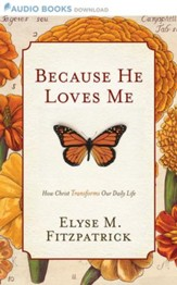 Because He Loves Me: How Christ Transforms Our Daily Life - Unabridged Audiobook [Download]