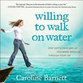 Willing to Walk on Water: Step Out in Faith and Let God Work Miracles Through Your Life - Unabridged Audiobook [Download]