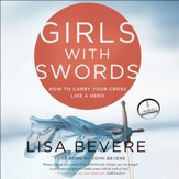 Girls With Swords: How to Carry Your Cross Like a Hero - Unabridged Audiobook [Download]