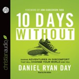 Ten Days Without: Daring Adventures in Discomfort That Will Change Your World and You - Unabridged Audiobook [Download]