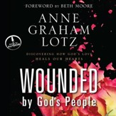 Wounded By God's People: Discovering How God's Love Heals Our Hearts - Unabridged Audiobook [Download]