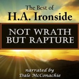 Not Wrath-But Rapture: The Best of H.A. Ironside [Download]