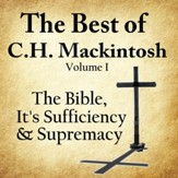 The Best of C.H. Mackintosh Volume I: The Bible, Its Sufficiency and Supremacy [Download]