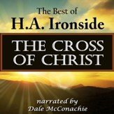 The Cross of Christ: The Best of H.A. Ironside [Download]