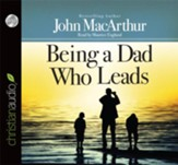 Being a Dad Who Leads - Unabridged Audiobook [Download]