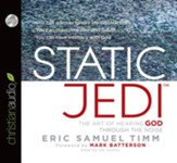 Static Jedi: The Art of Hearing God Through the Noise - Unabridged Audiobook [Download]