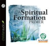 A Spiritual Formation Primer - Unabridged Audiobook [Download]