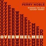 Overwhelmed: Winning the War Against Worry - Unabridged Audiobook [Download]