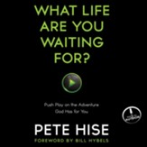 What Life Are You Waiting For?: The Exponential Power of Saying Yes to God - Unabridged Audiobook [Download]
