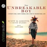 The Unbreakable Boy: A Father's Fear, a Son's Courage, and a Story of Unconditional Love - Unabridged Audiobook [Download]