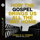 How the Gospel Brings Us All the Way Home - Unabridged Audiobook [Download]