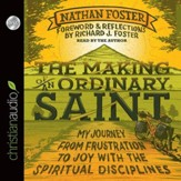The Making of an Ordinary Saint: My Journey from Frustration to Joy with the Spiritual Disciplines - Unabridged Audiobook [Download]