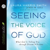 Seeing the Voice of God: What God Is Telling You through Dreams and Visions - Unabridged Audiobook [Download]