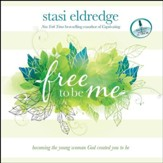 Free to Be Me: Becoming the Young Woman God Created You to Be - Unabridged Audiobook [Download]