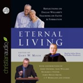 Eternal Living: Reflections on Dallas Willard's Teaching on Faith and Formation - Unabridged Audiobook [Download]