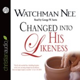 Changed Into His Likeness - Unabridged Audiobook [Download]